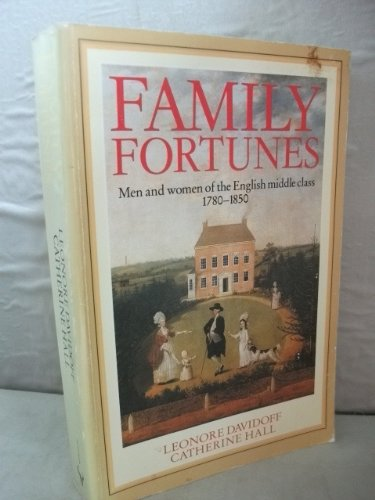 9780091647018: Family Fortunes: Men and Women of the English Middle Class, 1780-1850