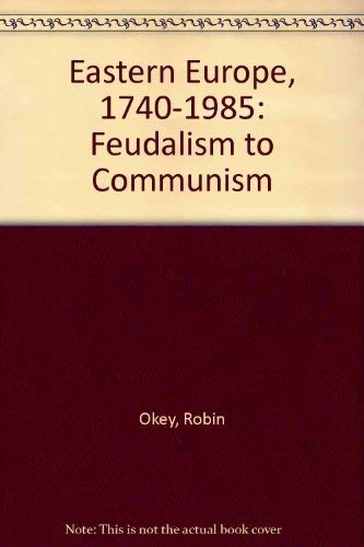 9780091655716: Eastern Europe, 1740-1985: Feudalism to Communism (Hutchinson university library)