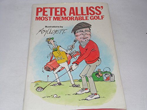 9780091660505: Peter Alliss' Most Memorable Golf
