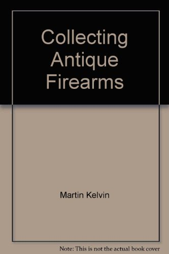 9780091663100: Collecting Antique Firearms