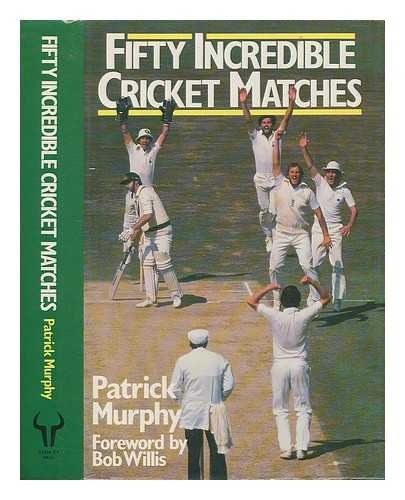 9780091664701: 50 Incredible Cricket Matches