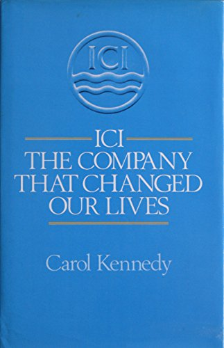 9780091673000: ICI: The Company That Changed Our Lives