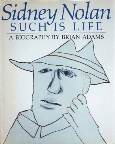 9780091684303: Sidney Nolan: Such is Life - A Biography