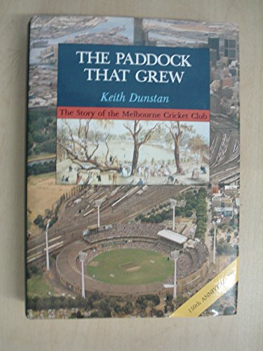 9780091691707: THE PADDOCK THAT GREW; THE STORY OF MELBOURNE CRICKET CLUB.