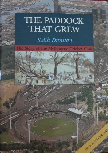 THE PADDOCK THAT GREW - THE STORY OF THE MELBOURNE CRICKET CLUB (0091691702) by DUNSTAN, KEITH