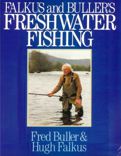 9780091712808: Falkus and Buller's Freshwater Fishing: A Book of Tackles and Techniques with Some Notes on Various Fish, Fish Recipes, Fishing Safety and Sundry Other Matters