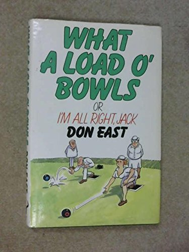 9780091713508: What a Load o' Bowls: Or I'm All Right Jack!