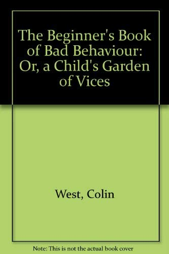 9780091721206: The Beginner's Book of Bad Behaviour: Or, a Child's Garden of Vices