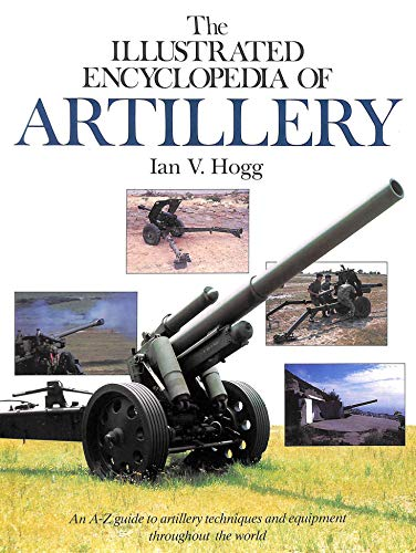 9780091726546: The Illustrated Encyclopaedia of Artillery