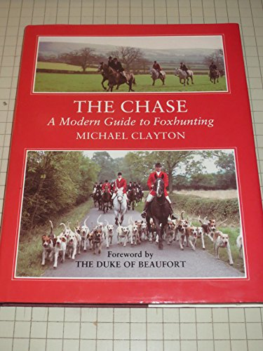 The Chase: Modern Guide to Foxhunting: Clayton, Michael