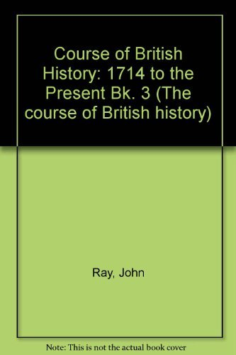 9780091727017: Course of British History: 1714 to the Present Bk. 3 (The course of British history)