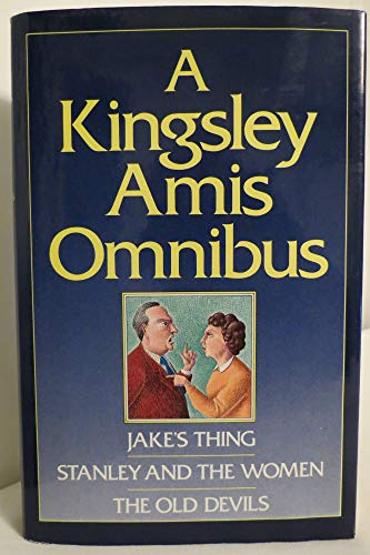 9780091727192: A Kingsley Amis Omnibus: Jake's Thing / Stanley and the Women / The Old Devils