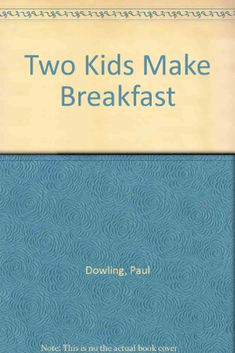Two Kids Make Breakfast (9780091727284) by Paul Dowling; Penny Dowling