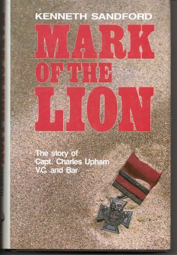 9780091727314: Mark of the lion: The story of Capt. Charles Upham, V.C. and Bar