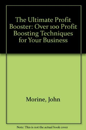 9780091728113: The Ultimate Profit Booster: Over 100 Profit Boosting Techniques for Your Business