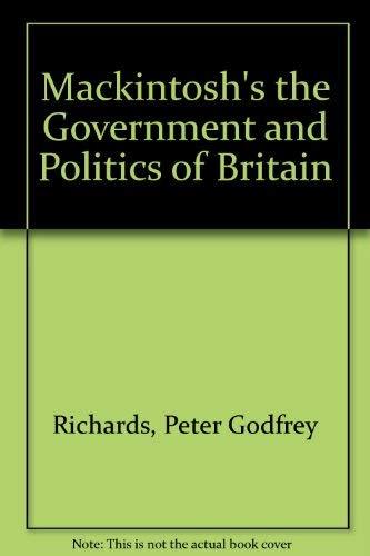 Mackintosh's the Government and Politics of Britain: Mackintosh, John P.; Richards, Peter G.