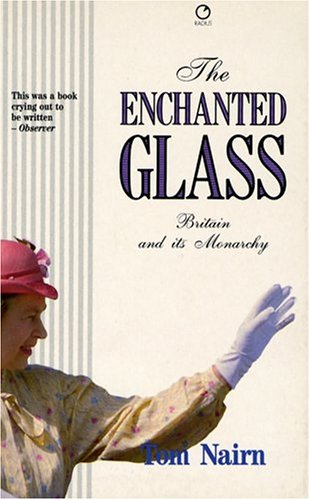 9780091729554: The Enchanted Glass: Britain and Its Monarchy