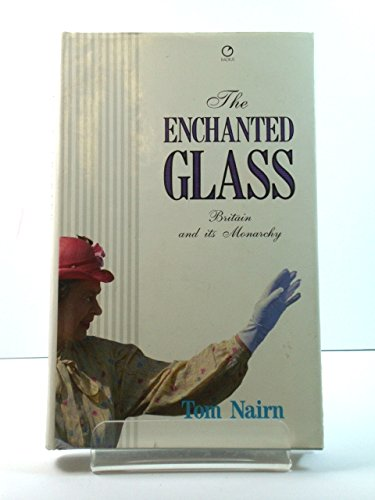 9780091729608: The Enchanted Glass: Britain and Its Monarchy
