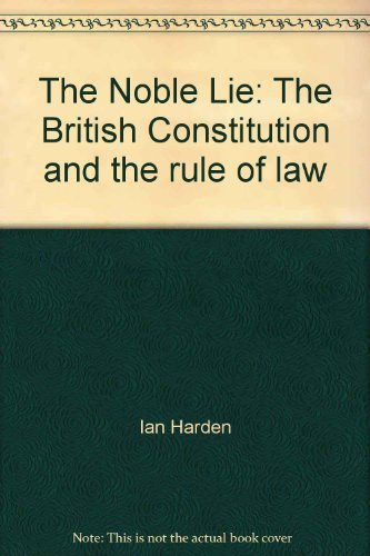 9780091729974: The Noble Lie: The British Constitution and the rule of law