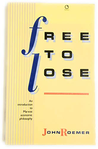 9780091729998: Free to Lose: An Introduction to Marxist Economic Philosophy