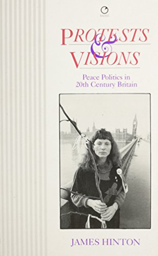 9780091730055: Protests and Visions: Peace Politics in Twentieth-Century Britain