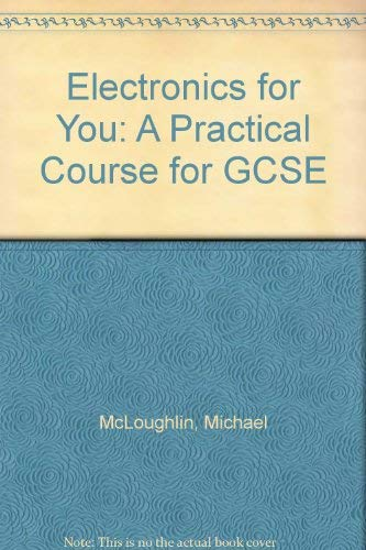 9780091730444: Electronics for You: A Practical Course for GCSE