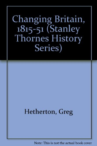 9780091730451: Changing Britain, 1815-51 (Stanley Thornes History Series)