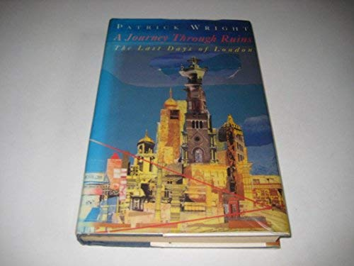 9780091731908: A Journey Through Ruins: The Last Days of London
