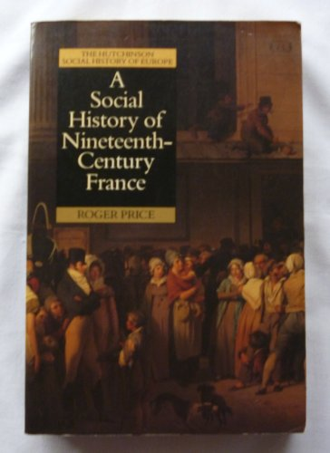 9780091732011: A Social History of Nineteenth Century France, 1815-1914