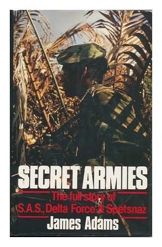 9780091734527: Secret Armies: The Full Story of the S.A.S., Delta Force and Spetsnaz