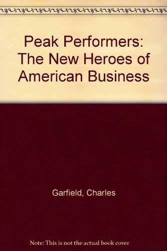 Peak Performers: The New Heroes of American Business: Garfield, Charles