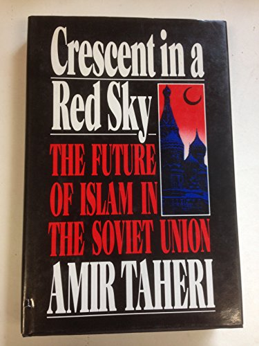 9780091734633: Crescent in a Red Sky: Future of Islam in the Soviet Union
