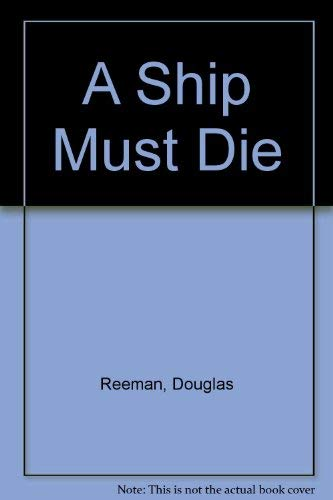 A Ship Must Die +++SIGNED+++: Reeman, Douglas
