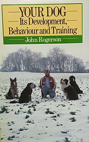 9780091734732: Your Dog: Its Development, Behaviour, and Training