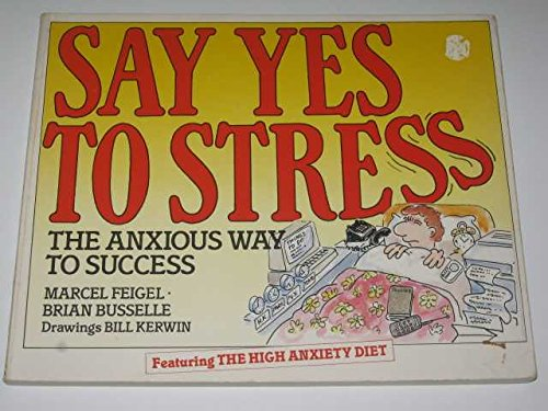 9780091735791: Say Yes to Stress: The Anxious Way to Success