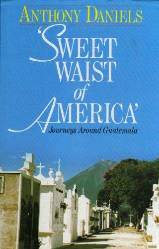 9780091735852: 'Sweet Waist of America' - Journeys Around Guatemala