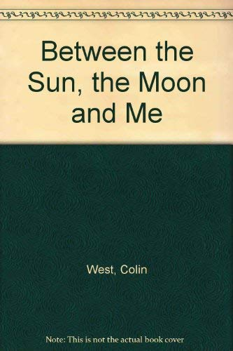 9780091736446: Between the Sun, the Moon and Me