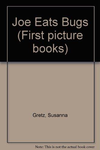 Joe Eats Bugs (First picture books) (0091736463) by Gretz, Susanna