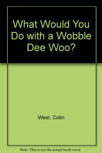 9780091736606: What Would You Do with a Wobble Dee Woo?
