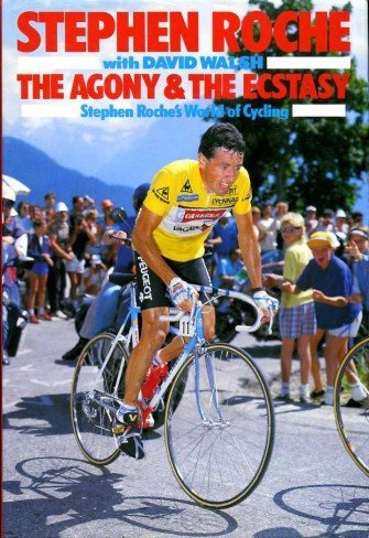 The Agony and the Ecstasy. Stephen Roche's: Roche, Stephen (with