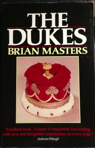 9780091737009: The Dukes: Origins, Ennoblement and History of 26 Families