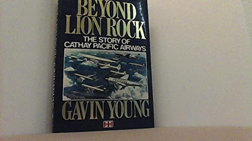 9780091737245: Beyond Lion Rock: The Story of Cathay Pacific Airways