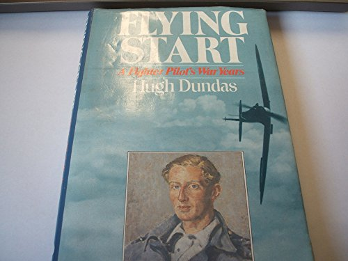 Flying Start: A Fighter Pilot's War Years