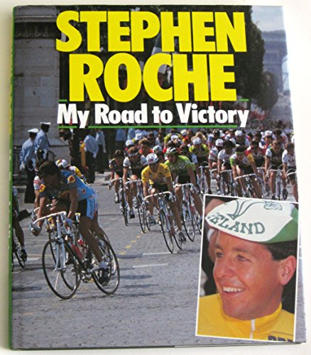 9780091737382: Stephen Roche My Road to Victory
