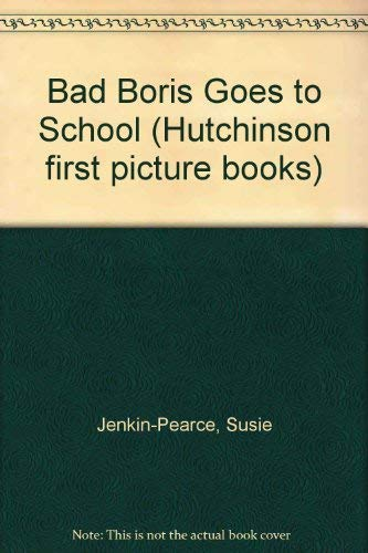 9780091737443: Bad Boris Goes to School (Hutchinson first picture books)