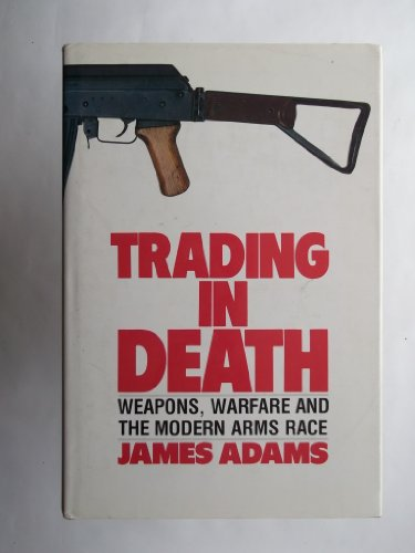 9780091737627: Trading in Death: Weapons, Warfare and the Modern Arms Race