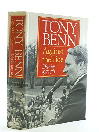 9780091737757: Against the Tide: Diaries, 1973-76: Diaries, 1973-77
