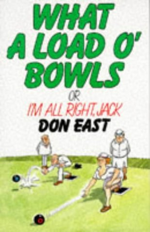 9780091737870: What a Load o' Bowls: Or I'm All Right Jack!
