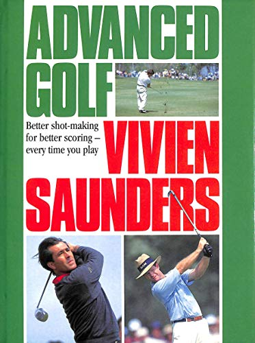 9780091738150: Advanced Golf: Better Shot-making for Better Scoring Every time You Play