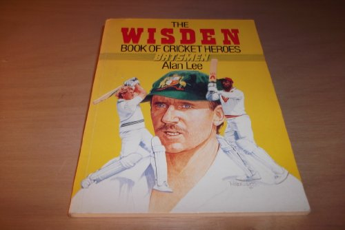 The Wisden Book of Cricket Heroes: Batsmen (9780091738358) by Alan Lee